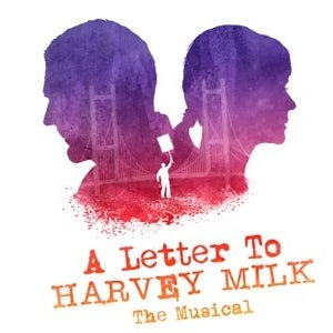 A Letter to Harvey Milk - The Musical