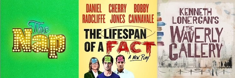 The Nap, The Lifespan of a Fact & The Waverly Gallery