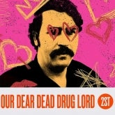 Our Dear Dead Drug Lord