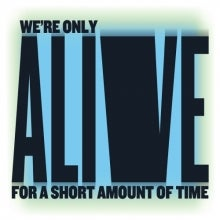 We're Only Alive for a Short Amount of Time